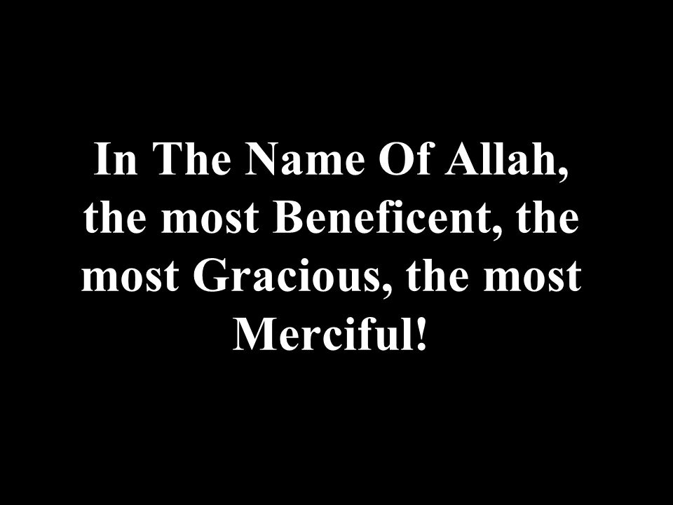 In The Name Of Allah, the most Beneficent, the most Gracious, the most Merciful!