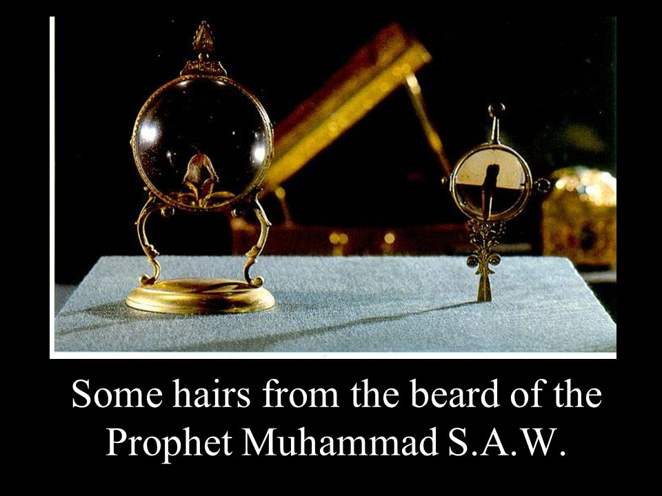Some hairs from the beard of the Prophet Muhammad S.A.W.