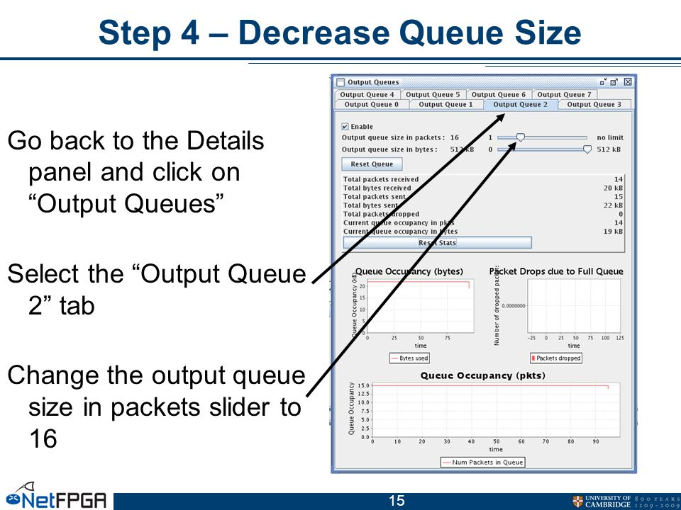 15 Step 4 – Decrease Queue Size Go back to the Details panel and click on Output Queues Select the Output Queue 2 tab Change the output queue size in packets slider to 16