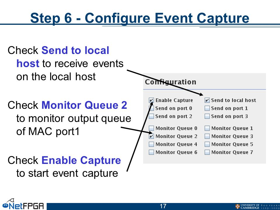 17 Step 6 - Configure Event Capture Check Send to local host to receive events on the local host Check Monitor Queue 2 to monitor output queue of MAC port1 Check Enable Capture to start event capture