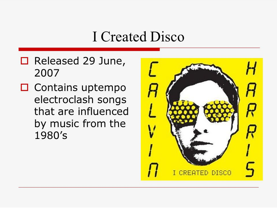 I Created Disco  Released 29 June, 2007  Contains uptempo electroclash songs that are influenced by music from the 1980's