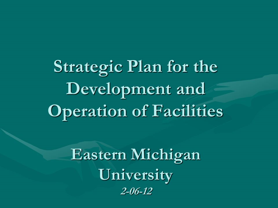 Strategic Plan for the Development and Operation of Facilities Eastern Michigan University 2-06-12