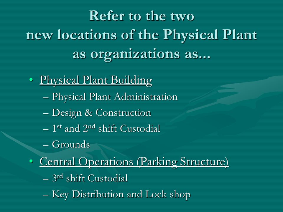 Refer to the two new locations of the Physical Plant as organizations as...