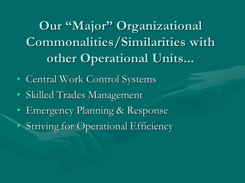 Our Major Organizational Commonalities/Similarities with other Operational Units...