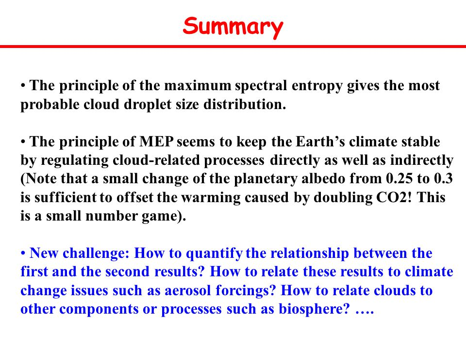Summary The principle of the maximum spectral entropy gives the most probable cloud droplet size distribution.