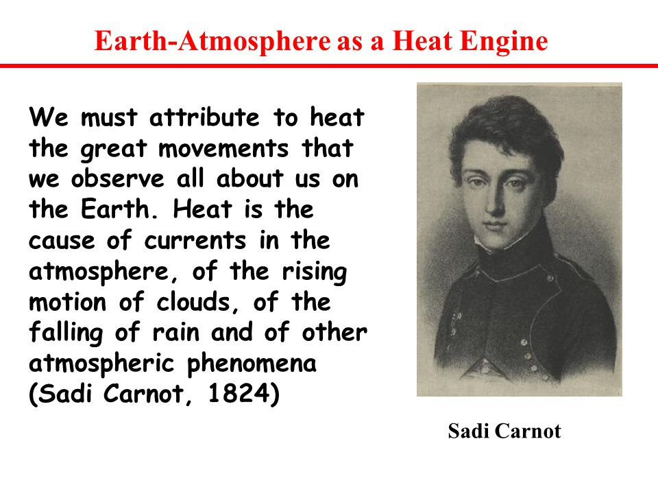 Earth-Atmosphere as a Heat Engine We must attribute to heat the great movements that we observe all about us on the Earth.