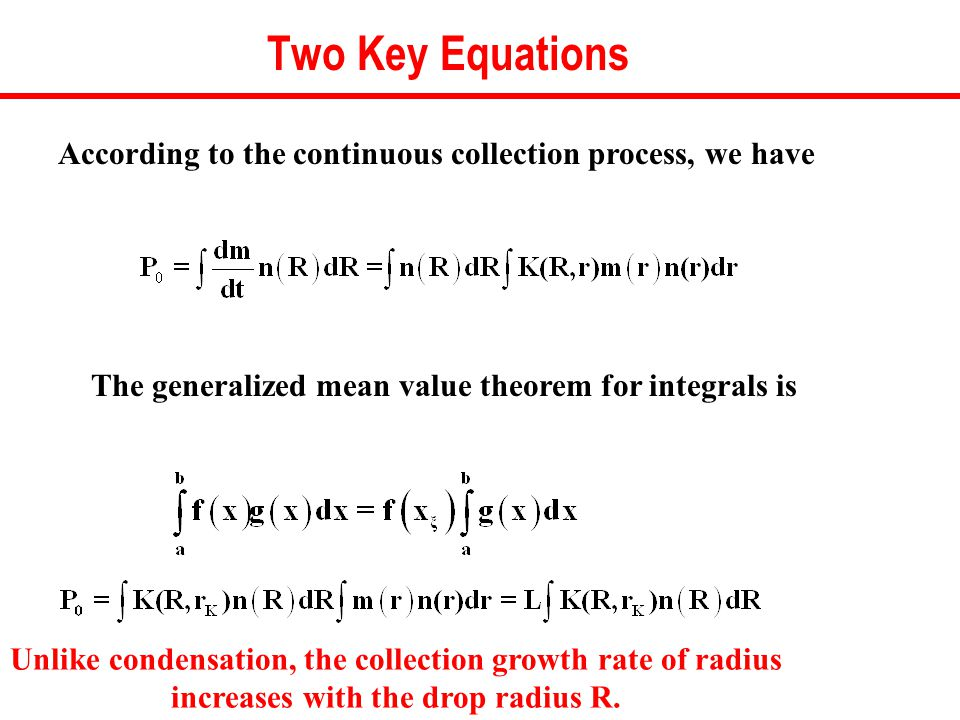 Two Key Equations Unlike condensation, the collection growth rate of radius increases with the drop radius R.