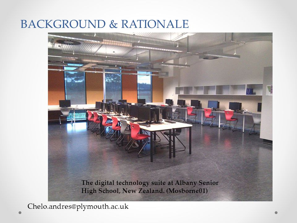 Chelo.andres@plymouth.ac.uk BACKGROUND & RATIONALE The digital technology suite at Albany Senior High School, New Zealand.