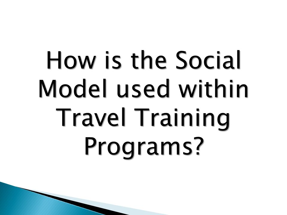 How is the Social Model used within Travel Training Programs