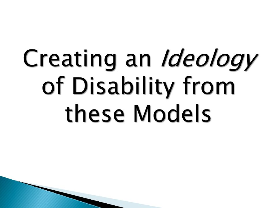 Creating an Ideology of Disability from these Models