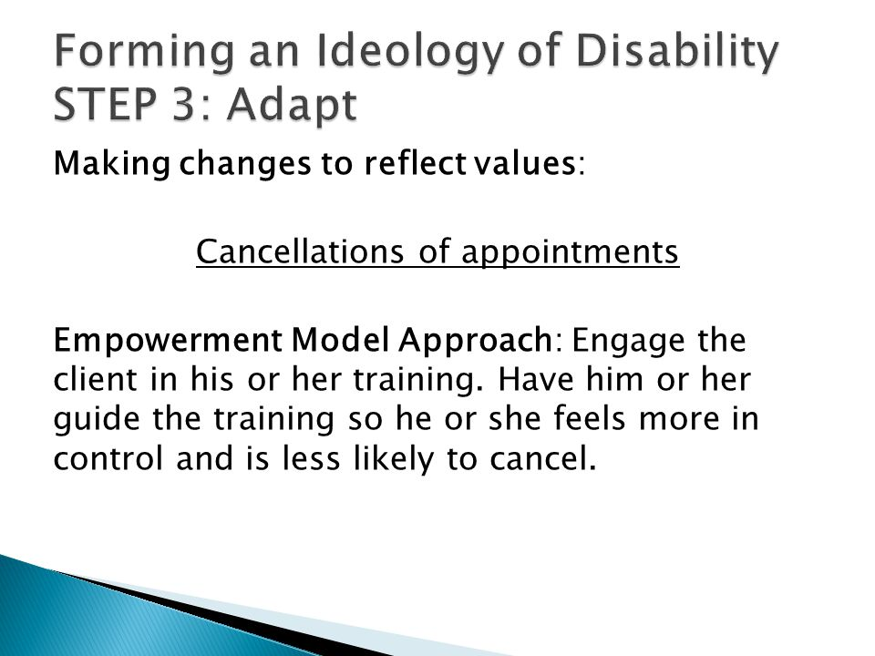 Making changes to reflect values: Cancellations of appointments Empowerment Model Approach: Engage the client in his or her training.