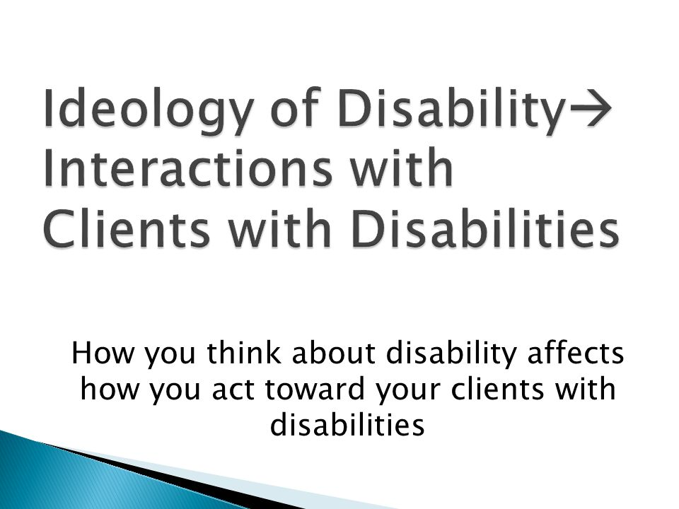 How you think about disability affects how you act toward your clients with disabilities