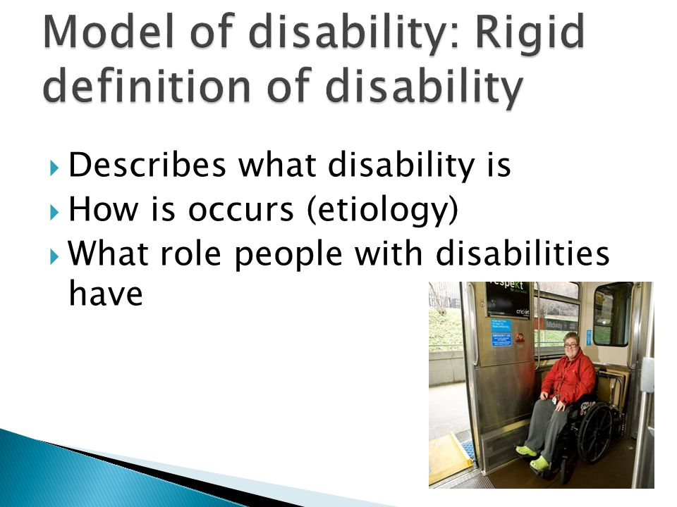  Describes what disability is  How is occurs (etiology)  What role people with disabilities have