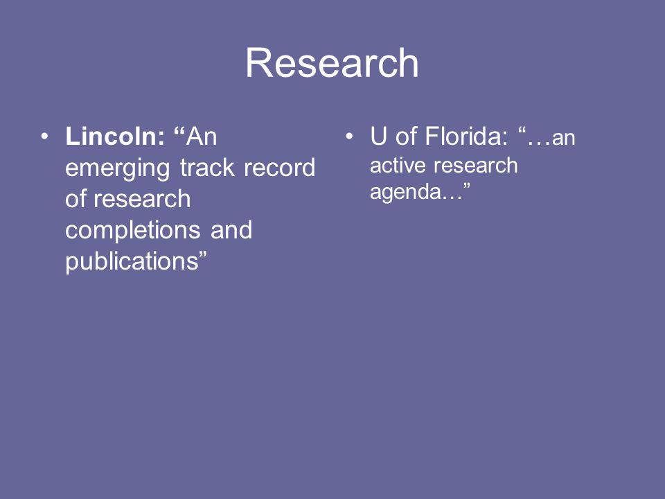 Research Lincoln: An emerging track record of research completions and publications U of Florida: … an active research agenda…
