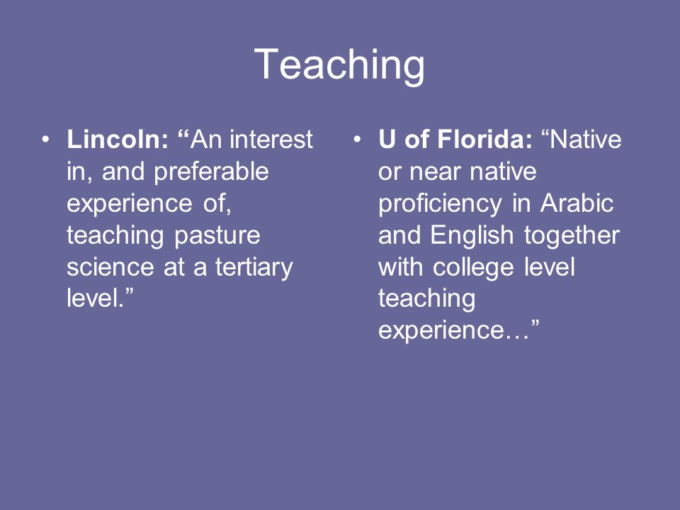 Teaching Lincoln: An interest in, and preferable experience of, teaching pasture science at a tertiary level. U of Florida: Native or near native proficiency in Arabic and English together with college level teaching experience…