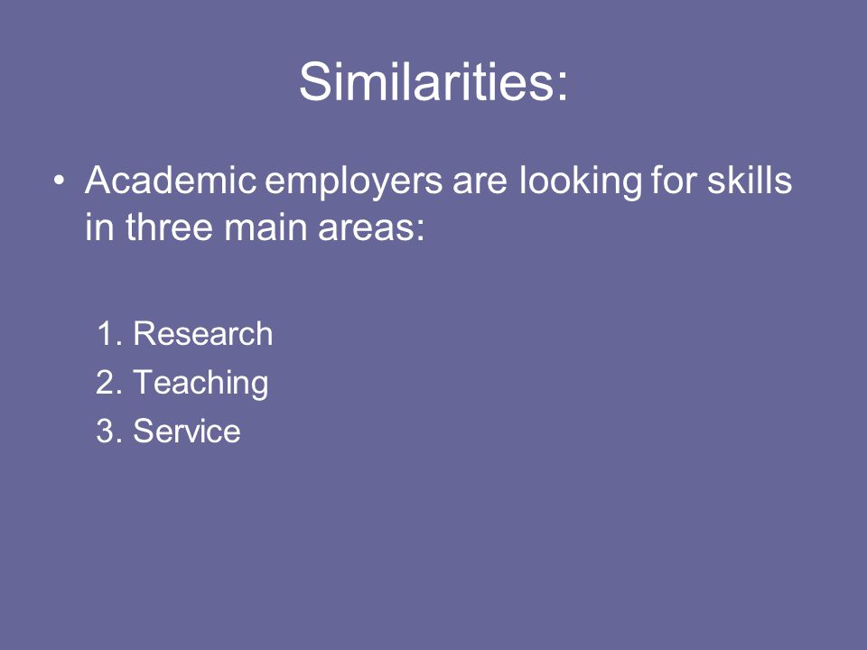 Similarities: Academic employers are looking for skills in three main areas: 1.