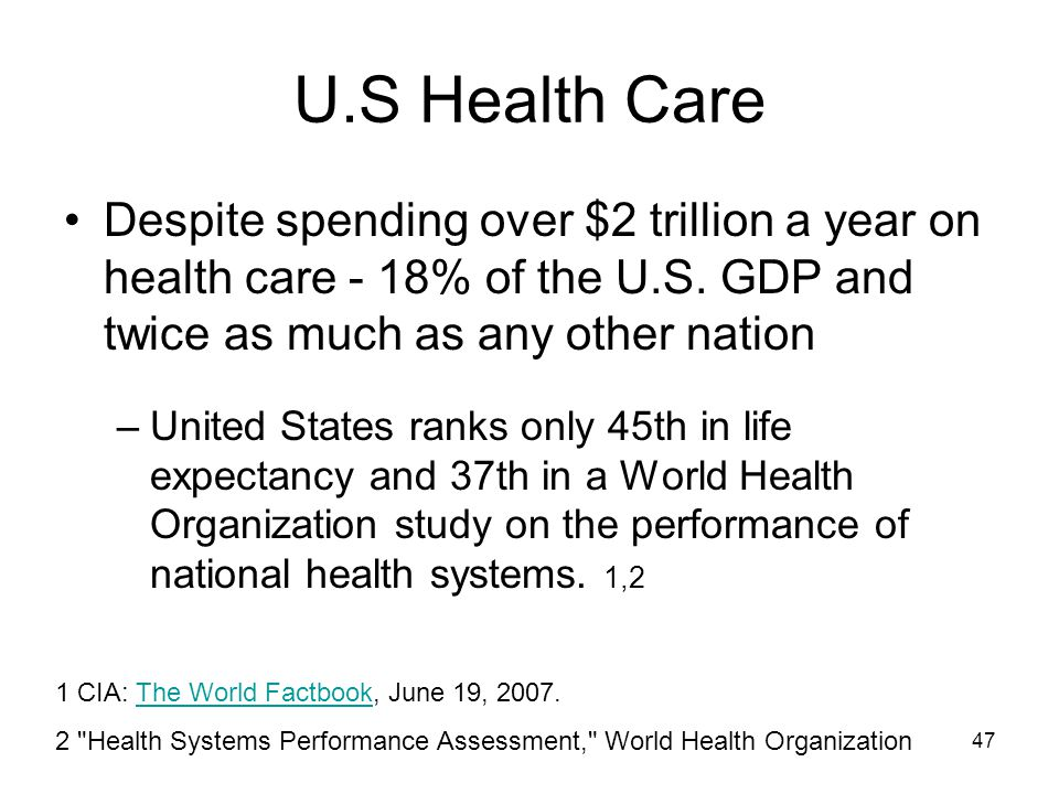 47 U.S Health Care Despite spending over $2 trillion a year on health care - 18% of the U.S.