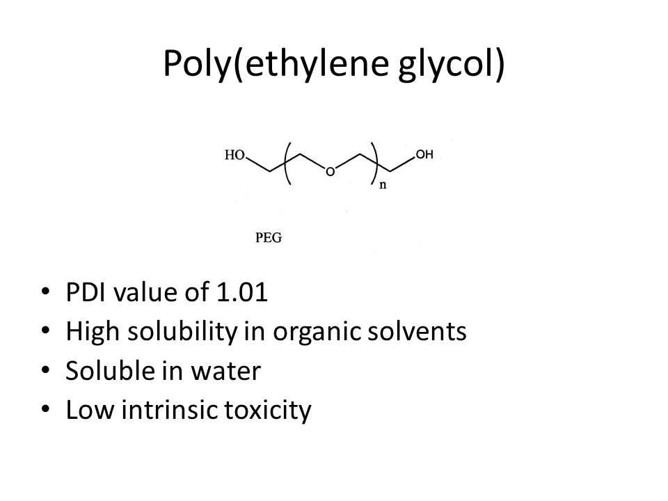 Poly(ethylene glycol) PDI value of 1.01 High solubility in organic solvents Soluble in water Low intrinsic toxicity