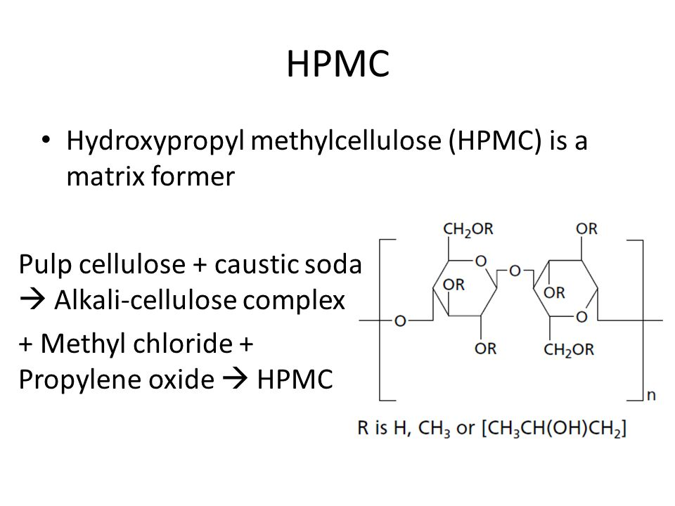 HPMC Hydroxypropyl methylcellulose (HPMC) is a matrix former Pulp cellulose + caustic soda  Alkali-cellulose complex + Methyl chloride + Propylene oxide  HPMC