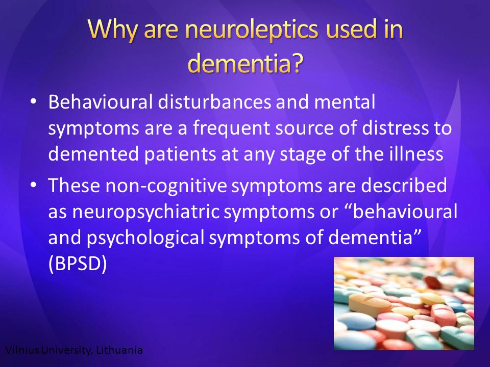 Behavioural disturbances and mental symptoms are a frequent source of distress to demented patients at any stage of the illness These non-cognitive symptoms are described as neuropsychiatric symptoms or behavioural and psychological symptoms of dementia (BPSD) Vilnius University, Lithuania