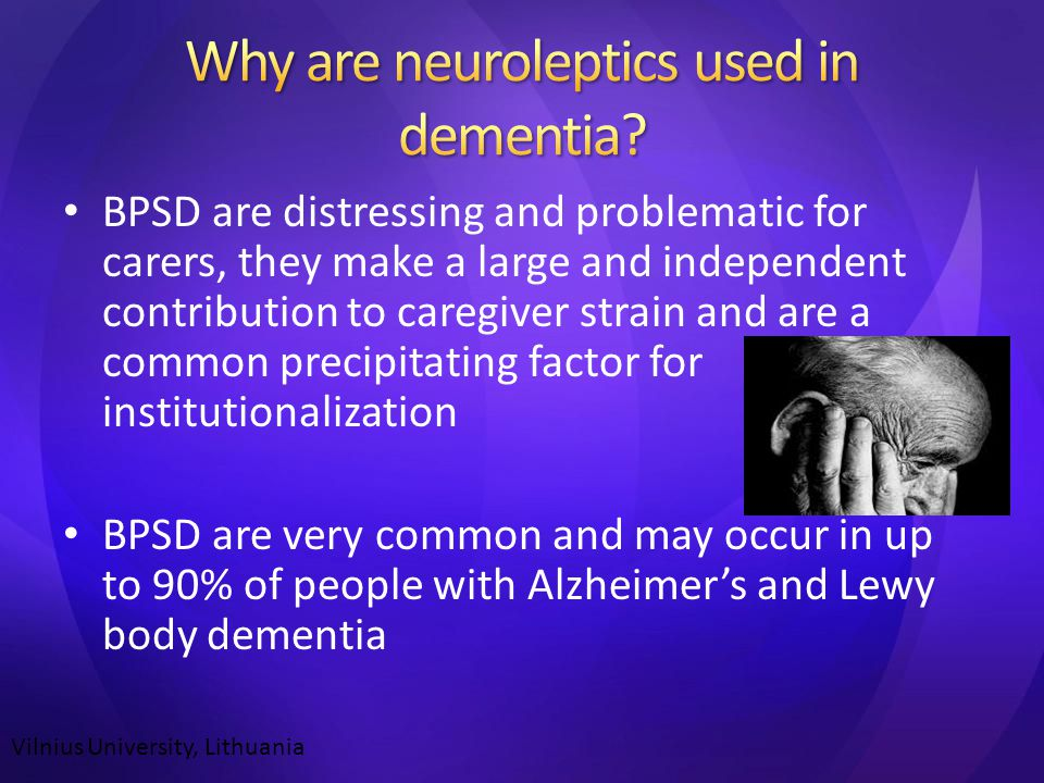 BPSD are distressing and problematic for carers, they make a large and independent contribution to caregiver strain and are a common precipitating factor for institutionalization BPSD are very common and may occur in up to 90% of people with Alzheimer's and Lewy body dementia Vilnius University, Lithuania