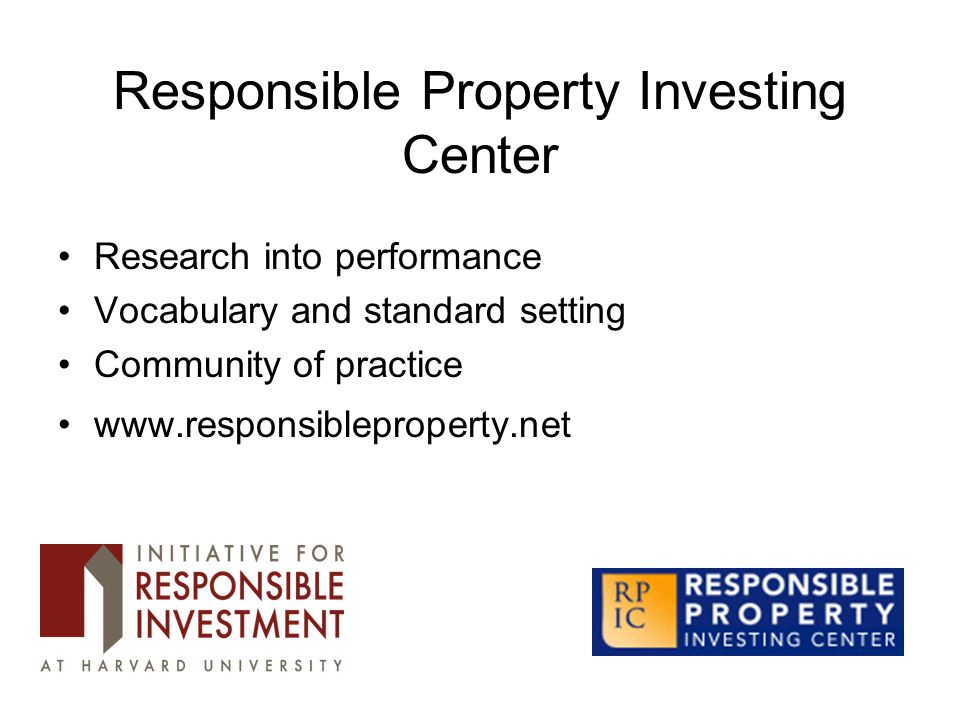 Responsible Property Investing Center Research into performance Vocabulary and standard setting Community of practice