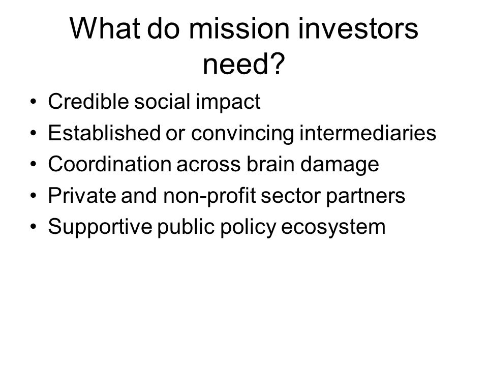 What do mission investors need.