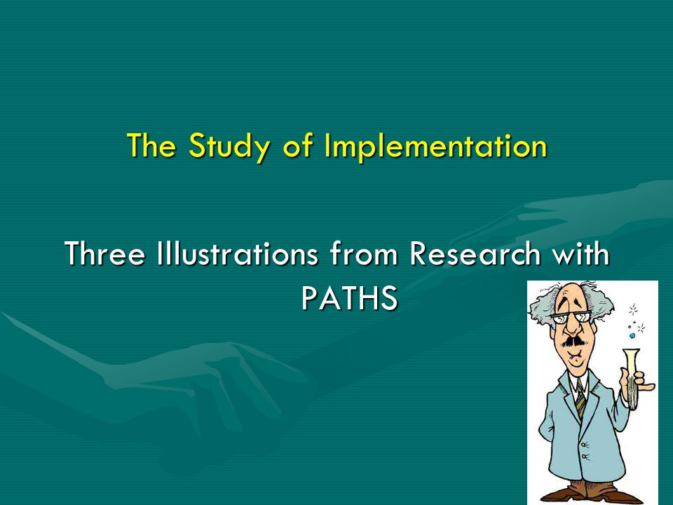 The Study of Implementation Three Illustrations from Research with PATHS