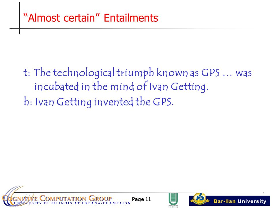 Page 11 Almost certain Entailments t: The technological triumph known as GPS … was incubated in the mind of Ivan Getting.