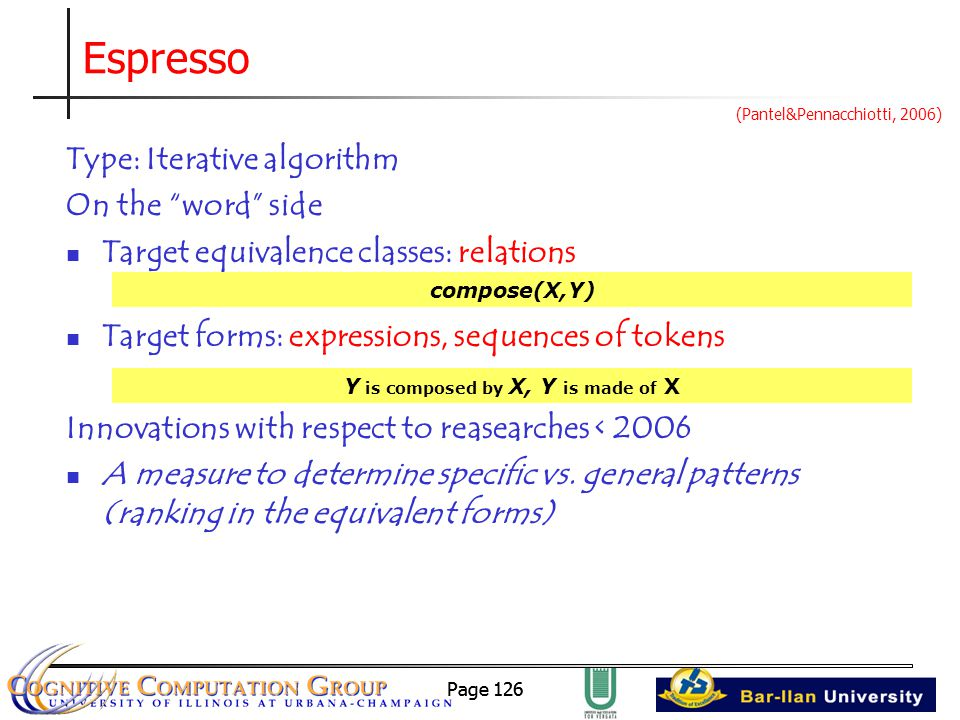 Page 126 Espresso Type: Iterative algorithm On the word side Target equivalence classes: relations Target forms: expressions, sequences of tokens Innovations with respect to reasearches < 2006 A measure to determine specific vs.