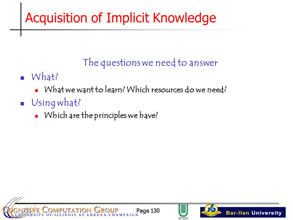 Page 130 Acquisition of Implicit Knowledge The questions we need to answer What.