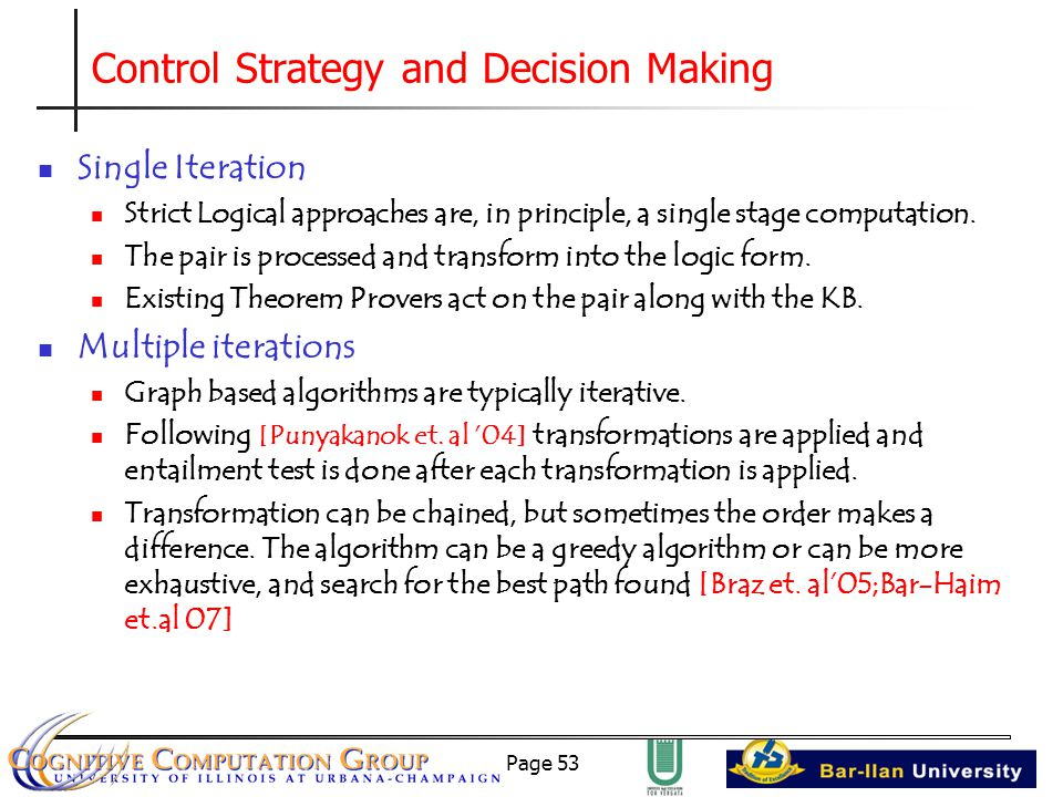 Page 53 Control Strategy and Decision Making Single Iteration Strict Logical approaches are, in principle, a single stage computation.