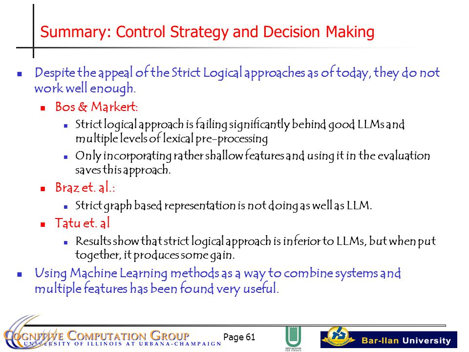 Page 61 Summary: Control Strategy and Decision Making Despite the appeal of the Strict Logical approaches as of today, they do not work well enough.