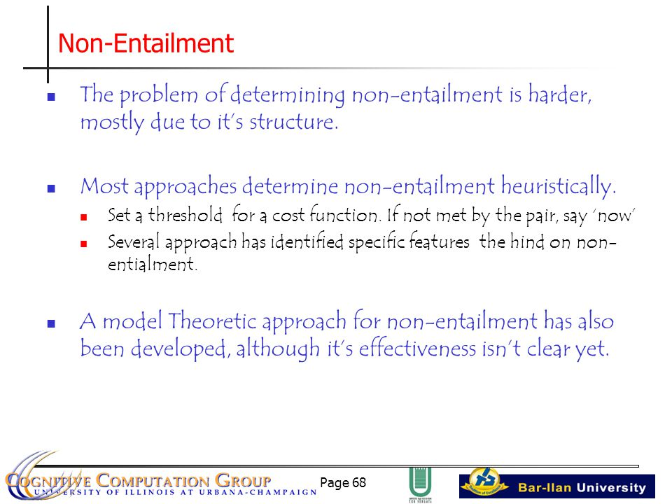 Page 68 The problem of determining non-entailment is harder, mostly due to it's structure.