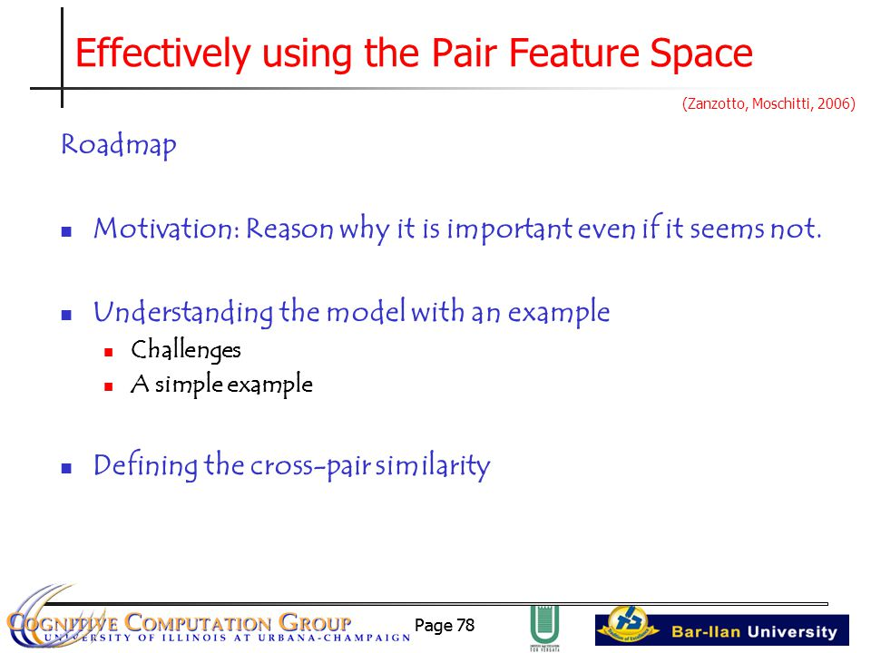 Page 78 Effectively using the Pair Feature Space Roadmap Motivation: Reason why it is important even if it seems not.
