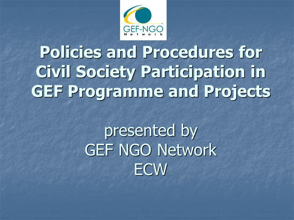Policies and Procedures for Civil Society Participation in GEF Programme and Projects presented by GEF NGO Network ECW