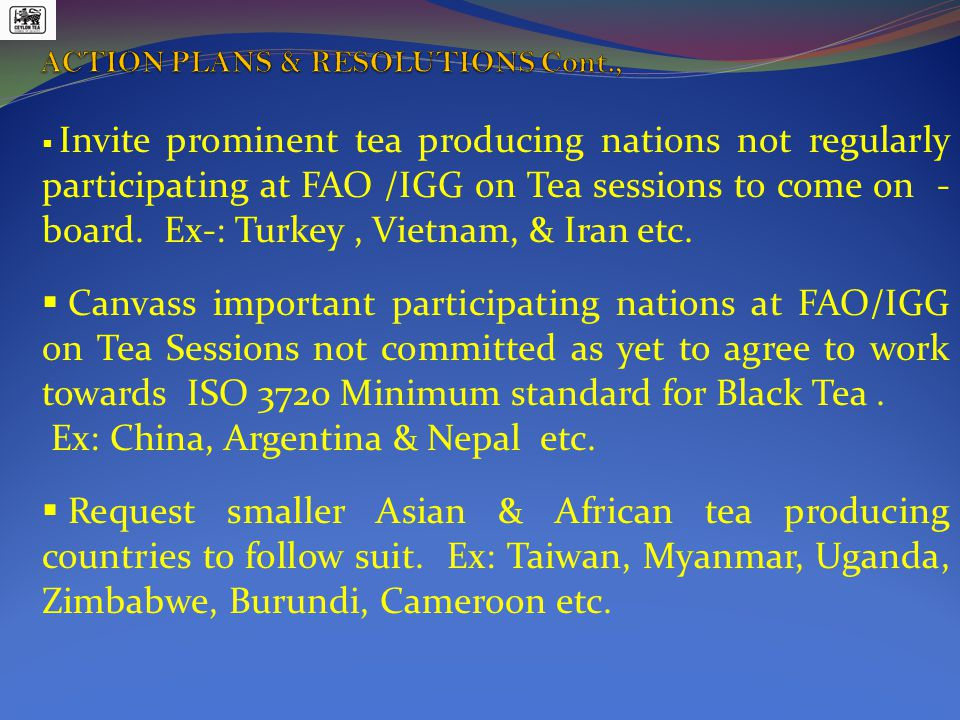  Invite prominent tea producing nations not regularly participating at FAO /IGG on Tea sessions to come on - board.