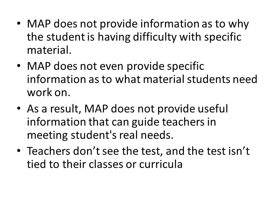 MAP does not provide information as to why the student is having difficulty with specific material.