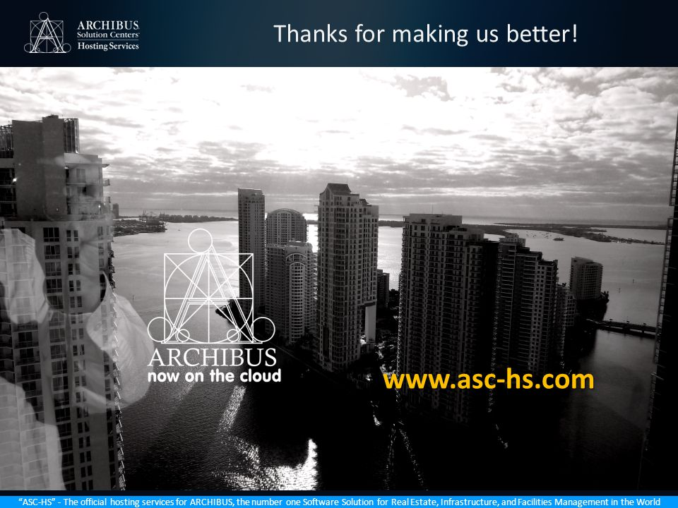 ASC-HS - The official hosting services for ARCHIBUS, the number one Software Solution for Real Estate, Infrastructure, and Facilities Management in the World Thanks for making us better.