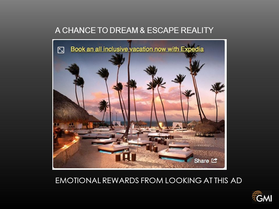 A CHANCE TO DREAM & ESCAPE REALITY EMOTIONAL REWARDS FROM LOOKING AT THIS AD