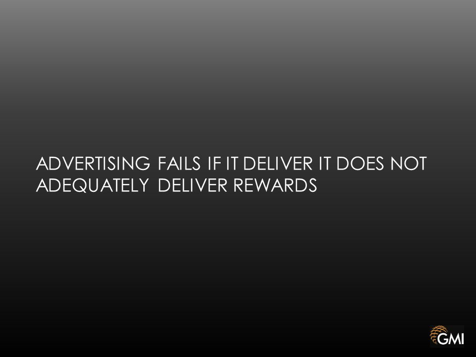 ADVERTISING FAILS IF IT DELIVER IT DOES NOT ADEQUATELY DELIVER REWARDS