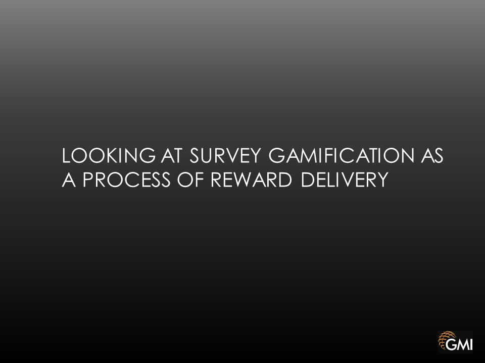 LOOKING AT SURVEY GAMIFICATION AS A PROCESS OF REWARD DELIVERY