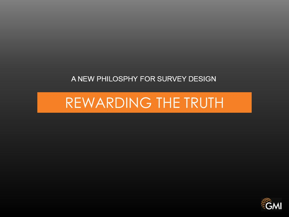REWARDING THE TRUTH A NEW PHILOSPHY FOR SURVEY DESIGN