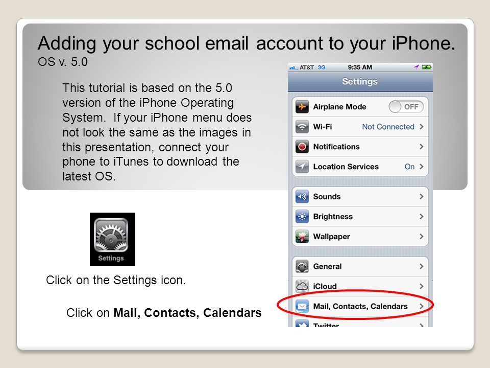 Click on Mail, Contacts, Calendars This tutorial is based on the 5.0 version of the iPhone Operating System.