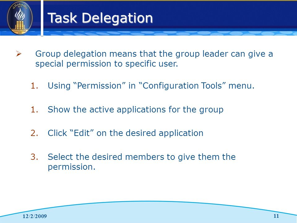 Task Delegation 12/2/2009 11  Group delegation means that the group leader can give a special permission to specific user.