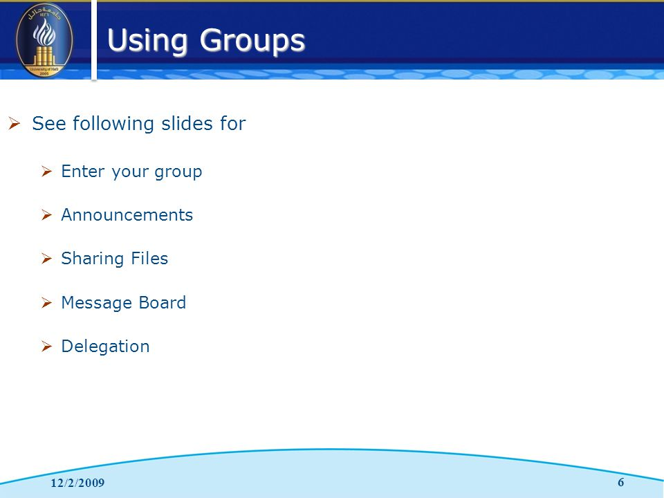 Using Groups 12/2/2009 6  See following slides for  Enter your group  Announcements  Sharing Files  Message Board  Delegation