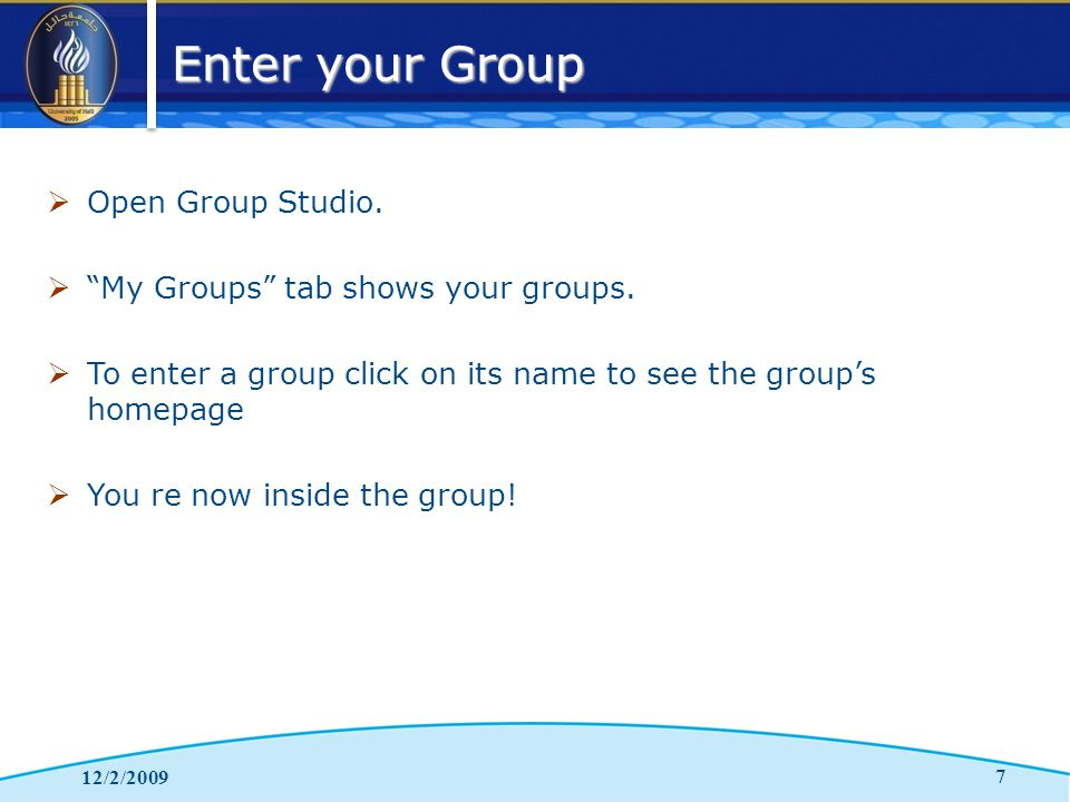 Enter your Group 12/2/2009 7  Open Group Studio.  My Groups tab shows your groups.