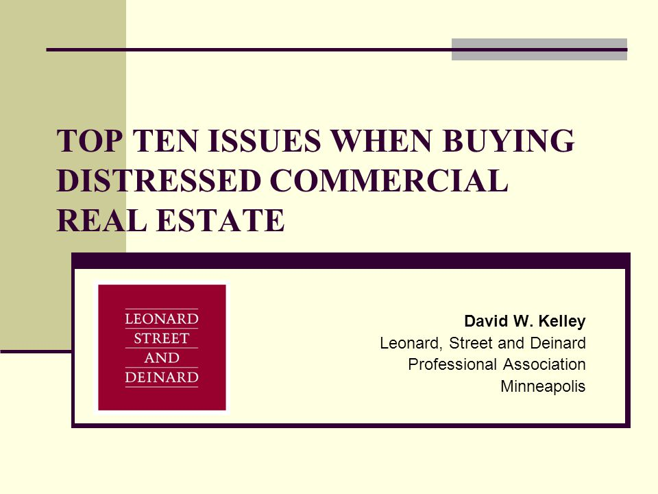 TOP TEN ISSUES WHEN BUYING DISTRESSED COMMERCIAL REAL ESTATE David W.