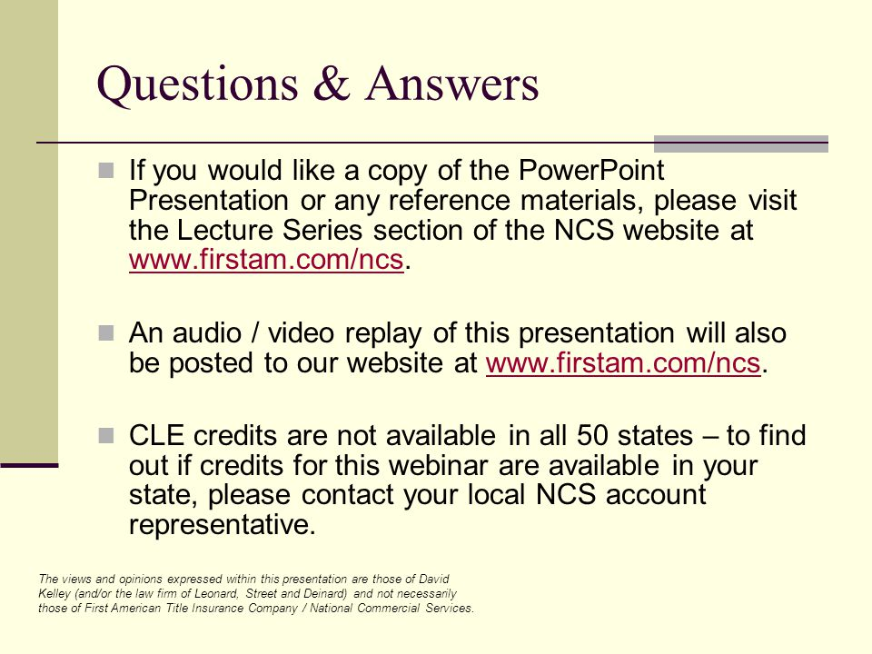 Questions & Answers If you would like a copy of the PowerPoint Presentation or any reference materials, please visit the Lecture Series section of the NCS website at www.firstam.com/ncs.
