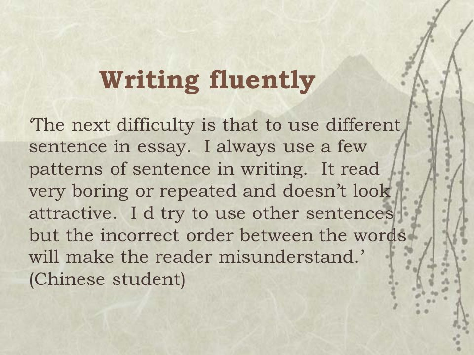 Writing fluently 'The next difficulty is that to use different sentence in essay.